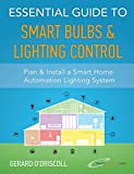 Essential Guide to Smart Bulbs & Lighting Control: Smart Lighting control enhances your family's enjoyment levels and contributes to savings on your electricity ... Home Automation Essential Guides Book 2)