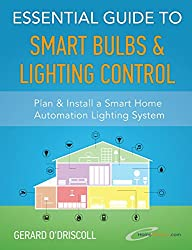 Essential Guide to Smart Bulbs & Lighting Control: Smart Lighting control enhances your family's enjoyment levels and contributes to savings on your electricity ... Home Automation Essential Guides Book 1)