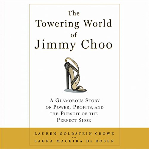 The Towering World of Jimmy Choo: Power, Profits, and the Pursuit of the Perfect Shoe by Audible Studios
