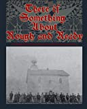 There Is Something about Rough and Ready, Lawrence Knorr and Steve E. Troutman, 1620061201