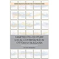 Nineteenth-Century Local Governance in Ottoman Bulgaria: Politics in Provincial Councils (Edinburgh Studies on the Ottoman Empire)