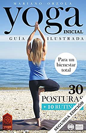 YOGA INICIAL - GUÍA ILUSTRADA: 30 Posturas + 10 Rutinas (Colección YOGA EN CASA nº 2)