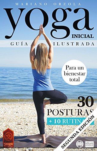 YOGA INICIAL - GUÍA ILUSTRADA: 30 Posturas + 10 Rutinas ...