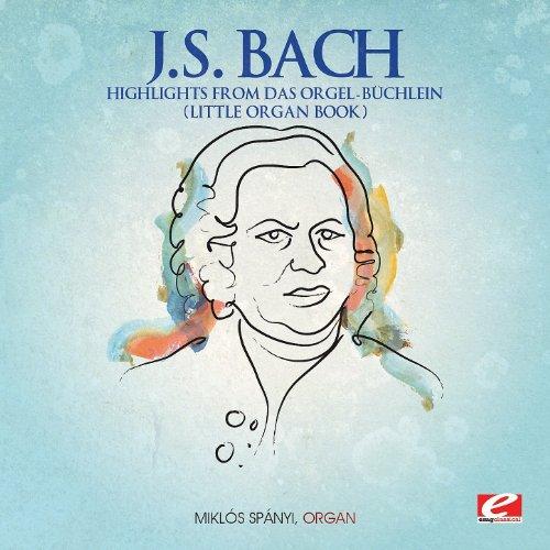 J.S. Bach: Highlights from Das Orgel-Büchlein (Little Organ Book) [Digitally Remastered] (Little Organ)