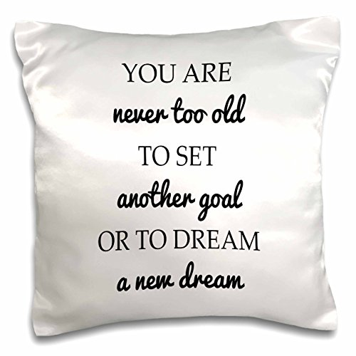 Tory Anne Collections Quotes - YOU ARE NEVER TOO OLD TO SET ANOTHER GOAL OR TO DREAM A NEW DREAM - 16x16 inch Pillow Case (pc_235526_1)