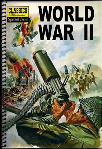 World War II The Illustrated Story of the Second World War Classics Illustrated Special Issue
