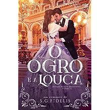 O Ogro e a Louca (Trilogia Paixões Improváveis Livro 1)