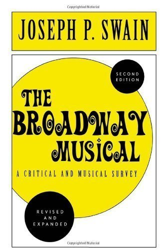The Broadway Musical: A Critical and Musical Survey 2nd (second) Edition by Swain, Joseph P. published by Scarecrow Press (2002)