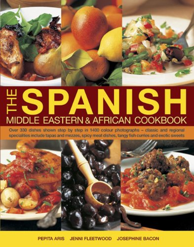 The Spanish, Middle Eastern & African Cookbook: Over 330 Dishes Shown Step By Step In 1400 Photographs, Classic And Regional Specialties Include Tapas ... Dishes, Tangy Fish Curries And Exotic Sweets
