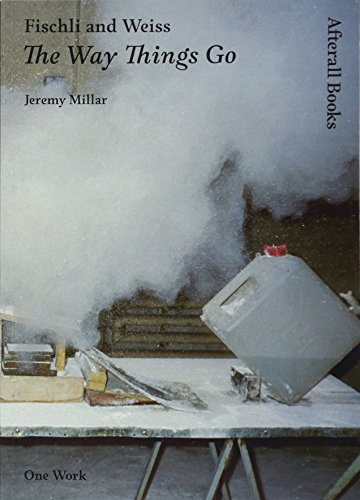 Fischli and Weiss: The Way Things Go (Afterall Books / One Work)