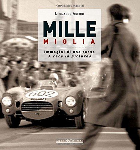 MILLE MIGLIA: Immagini di una corsa/A race in pictures