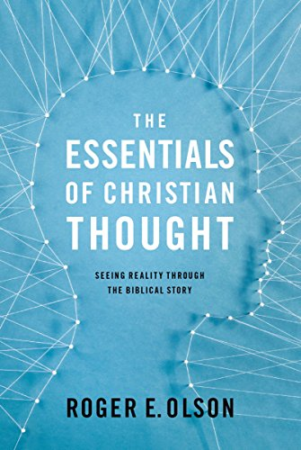 The Essentials of Christian Thought: Seeing Reality through the Biblical Story by [Olson, Roger E.]