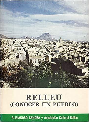 Relleu: Conocer un pueblo (Publicaciones de la Caja de Ahorros Provincial de la Excma. Diputación de Alicante) (Spanish Edition): Alejandro Sendra: ...