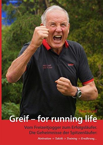 Greif - for running life: Vom Freizeitjogger zum Erfolgsläufer. Die Geheimnisse der Spitzenläufer