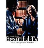 [ Beautiful TV: The Art and Argument of Ally McBeal By ( Author ) Sep-2007 Paperback