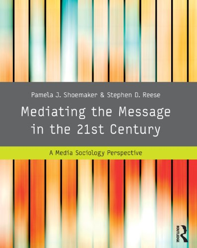 Mediating the Message in the 21st Century: A Media Sociology Perspective Pdf