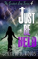 Just Be Held (The Greatest Love Series Book 4)