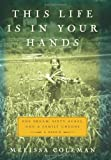This Life Is in Your Hands: One Dream, Sixty Acres, and a Family Undone, Melissa Coleman, 0061958328