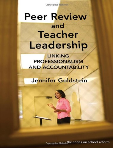 Peer Review and Teacher Leadership: Linking Professionalism and Accountability (the series on school reform)