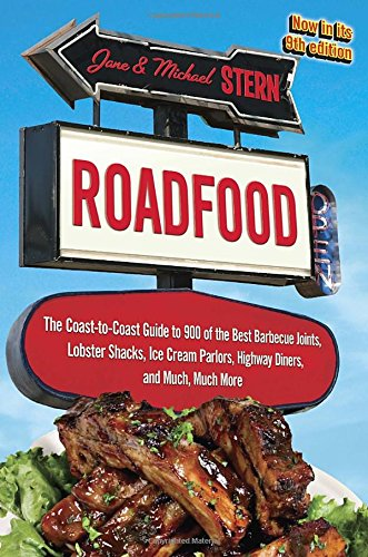 Roadfood: The Coast-to-Coast Guide to 900 of the Best Barbecue Joints, Lobster Shacks, Ice Cream Parlors, Highway Diners
