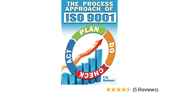 The process approach of iso 9001 t d nelson 9780615983455 the process approach of iso 9001 t d nelson 9780615983455 amazon books fandeluxe Images