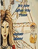 It's Not What You Think, Ashley Waelti, 1494884631