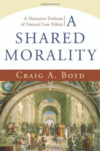 A Shared Morality: A Narrative Defense of Natural Law Ethics by Craig A. Boyd (1-Nov-2007) Paperback