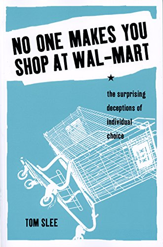 No One Makes You Shop at Wal-Mart: The Surprising Deceptions of Individual -