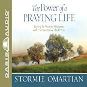 The Power of a Praying Life: Finding the Freedom, Wholeness, and True Success God Has for You | Stormie Omartian