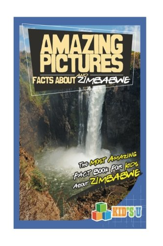 Amazing Pictures and Facts About Zimbabwe: The Most Amazing Fact Book for Kids About Zimbabwe (Kid's U)