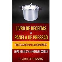 Livro de receitas de panela de pressão: Receitas de panela de pressão (Livro de receitas: Pressure Cooker)