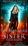 The Rebellious Sister (Unstoppable Liv Beaufont Book 1)