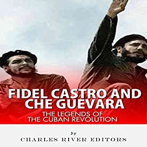 Fidel Castro and Che Guevara: The Legends of the Cuban Revolution Audiobook