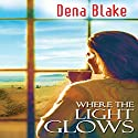 Where the Light Glows Audiobook by Dena Blake Narrated by AJ Ferraro