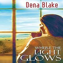 Where the Light Glows Audiobook by Dena Blake Narrated by AJ Ferraro