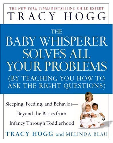 By Tracy Hogg - The Baby Whisperer Solves All Your Problems: Sleeping, Feeding, and Behavior--Beyond the Basics from Infancy Through Toddlerhood (1st Edition) (12.5.2004)