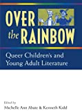 Over the Rainbow: Queer Children's and Young Adult Literature