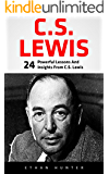 C.S. Lewis: 24 Powerful Lessons And Insights From C.S. Lewis (Mere Christianity, The Screwtape Letters, C.S. Lewis Biography)