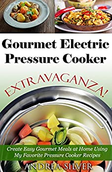 Gourmet electric pressure cooker extravaganza create for Gourmet meals to make at home
