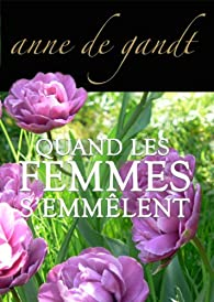 Quand les femmes s'emmêlent par Anne de Gandt