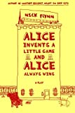 Alice Invents a Little Game and Alice Always Wins, Nick Flynn, 0865479852