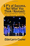 5 P's of Success, Not What You Think (Revised), Larry Cooper, 1499173695