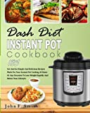 Dash Diet Instant Pot Cookbook: 185 Set-And-Go Simple and Delicious Recipes Made for Your Instant Pot Cooking at Home or Any Occasion To Lose Weight ... (Instant Pot Dash Diet Cookbook)