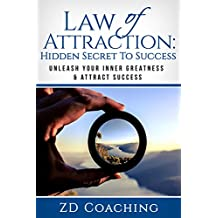 Law Of Attraction: Hidden Secret To Success: (New EDITION) Unleash Your Inner Greatness & Attract Success(FREE BONUS BOOK INSIDE) (Believe, Belief System, ... Dreams, Change Your Life, State Control)