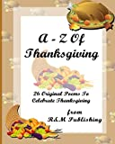 A-Z Of Thanksgiving is a collection of 26 original poems. These short Thanksgiving poems celebrate the history and tradition of this popular holiday, from the early days of the Pilgrim fathers and early settlers, right through to modern times...