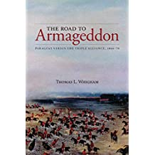 The Road to Armageddon: Paraguay Versus the Triple Alliance, 1866-70 (Latin American & Caribbean Studies Book 14)