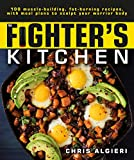 The Fighter's Kitchen: 100 Muscle-Building, Fat