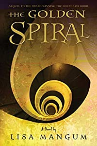 The Golden Spiral (Book 2 in the Hourglass Door Trilogy) by Lisa Mangum (2010-05-10)