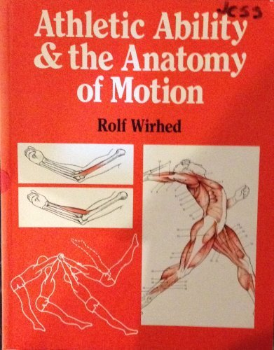 Athletic Ability The Anatomy Of Motion By Rolf Wirhed 1989 05 31
