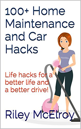 100+ Home Maintenance and Car Hacks: Life hacks for a better life and a  better drive!